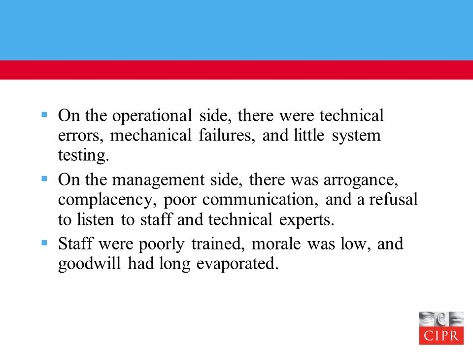  On the operational side, there were technical errors, mechanical failures, and little system testing.
