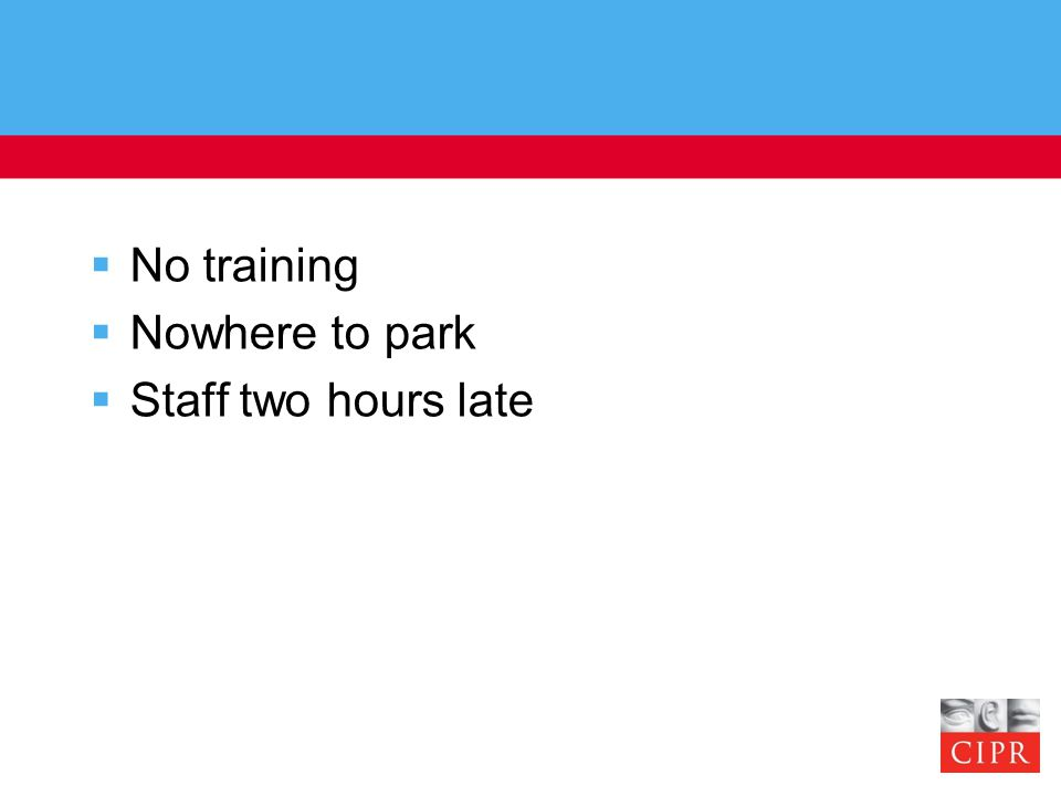  No training  Nowhere to park  Staff two hours late