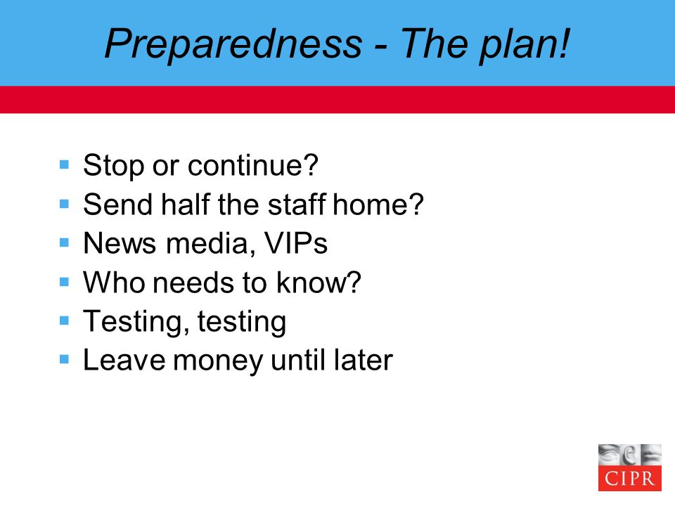 Preparedness - The plan.  Stop or continue.  Send half the staff home.