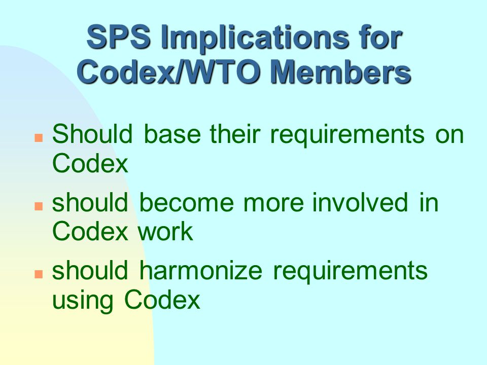 Implications of SPS on Codex n Codex focuses on risk-based inspection and certification systems u Inclusion of HACCP in the General Principles of Food