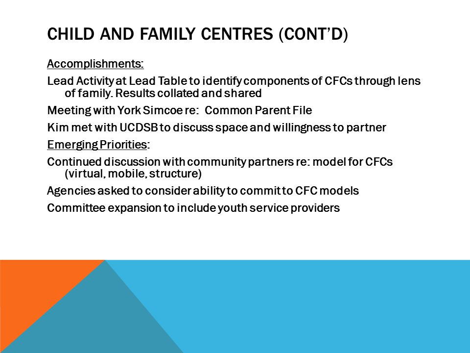 CHILD AND FAMILY CENTRES (CONT'D) Accomplishments: Lead Activity at Lead Table to identify components of CFCs through lens of family.