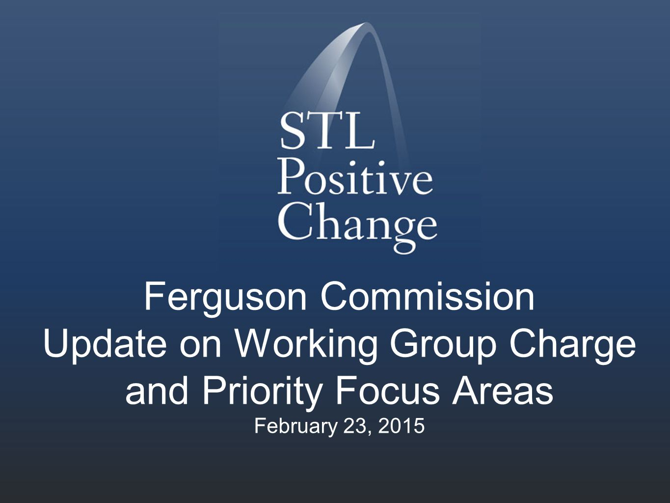 Ferguson Commission Update on Working Group Charge and Priority Focus Areas February 23, 2015