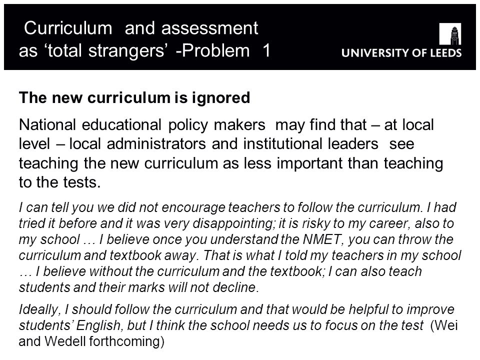 Curriculum and assessment as 'total strangers' -Problem 1 The new curriculum is ignored National educational policy makers may find that – at local le