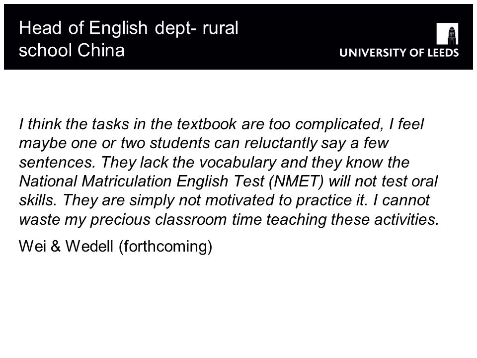 Head of English dept- rural school China I think the tasks in the textbook are too complicated, I feel maybe one or two students can reluctantly say a
