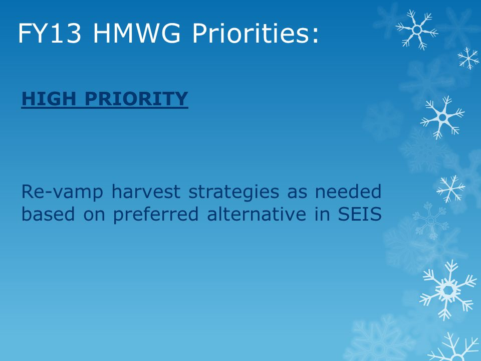 FY13 HMWG Priorities: HIGH PRIORITY Re-vamp harvest strategies as needed based on preferred alternative in SEIS