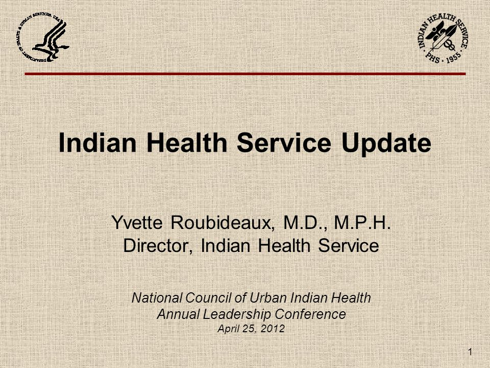 1 Indian Health Service Update Yvette Roubideaux, M.D., M.P.H.