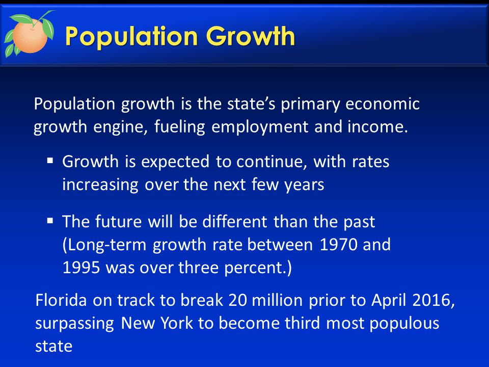 Population Growth  Growth is expected to continue, with rates increasing over the next few years  The future will be different than the past (Long-term growth rate between 1970 and 1995 was over three percent.) Population growth is the state's primary economic growth engine, fueling employment and income.