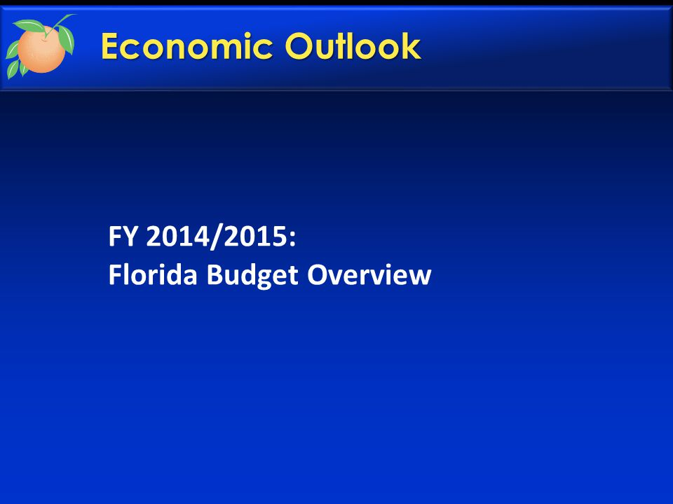 FY 2014/2015: Florida Budget Overview Economic Outlook