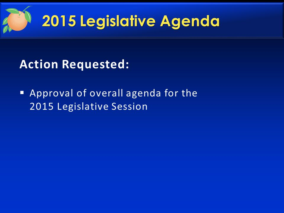 2015 Legislative Agenda Action Requested:  Approval of overall agenda for the 2015 Legislative Session