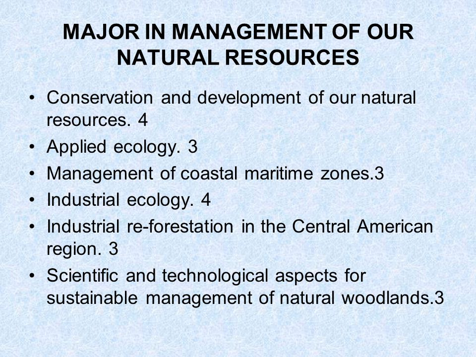 MAJOR IN MANAGEMENT OF OUR NATURAL RESOURCES Conservation and development of our natural resources.