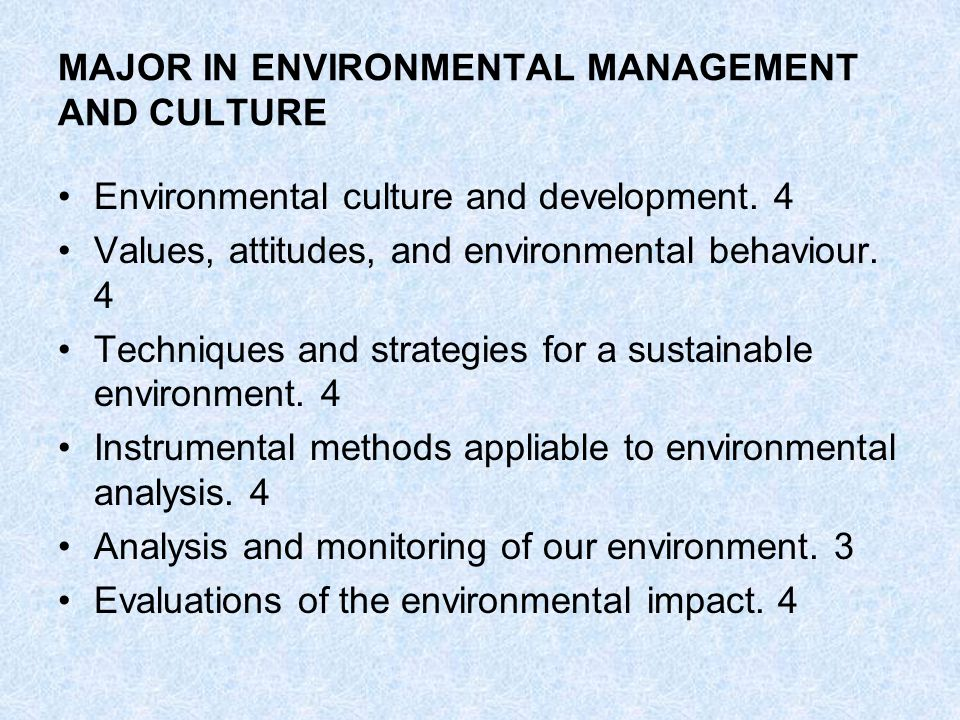 MAJOR IN ENVIRONMENTAL MANAGEMENT AND CULTURE Environmental culture and development.