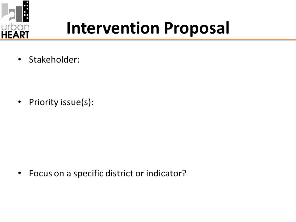 Intervention Proposal Stakeholder: Priority issue(s): Focus on a specific district or indicator