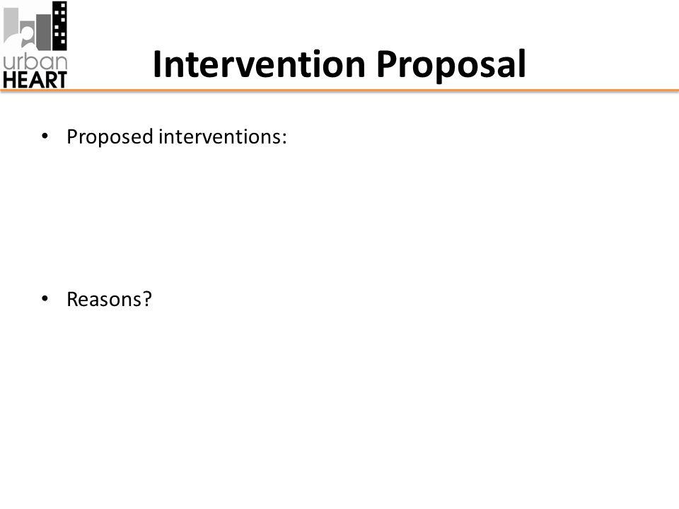 Intervention Proposal Proposed interventions: Reasons