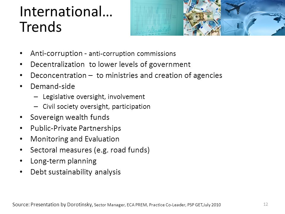 Anti-corruption - anti-corruption commissions Decentralization to lower levels of government Deconcentration – to ministries and creation of agencies Demand-side – Legislative oversight, involvement – Civil society oversight, participation Sovereign wealth funds Public-Private Partnerships Monitoring and Evaluation Sectoral measures (e.g.