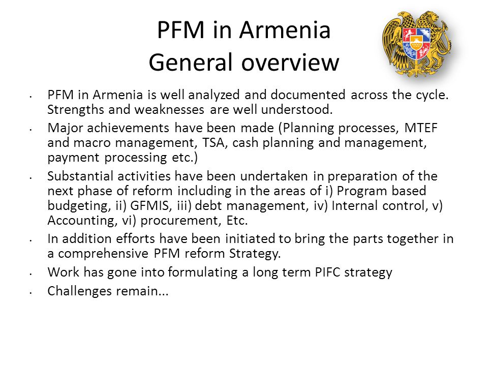 PFM in Armenia General overview PFM in Armenia is well analyzed and documented across the cycle. Strengths and weaknesses are well understood. Major a