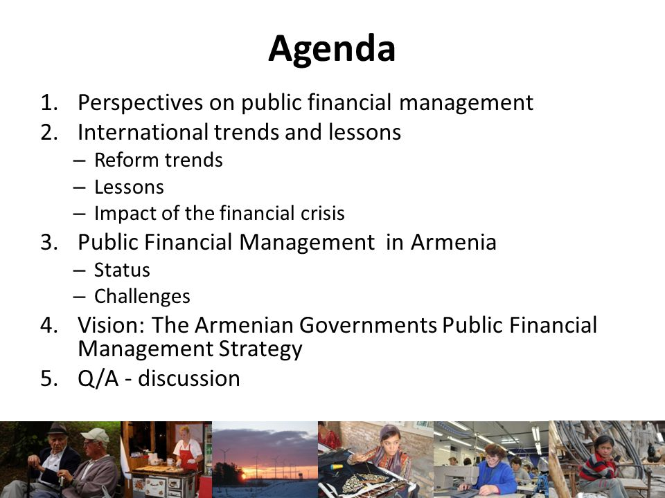 Agenda 1.Perspectives on public financial management 2.International trends and lessons – Reform trends – Lessons – Impact of the financial crisis 3.P