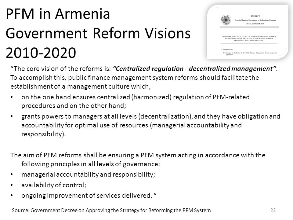 """PFM in Armenia Government Reform Visions 2010-2020 """"The core vision of the reforms is: """"Centralized regulation - decentralized management"""". To accompl"""