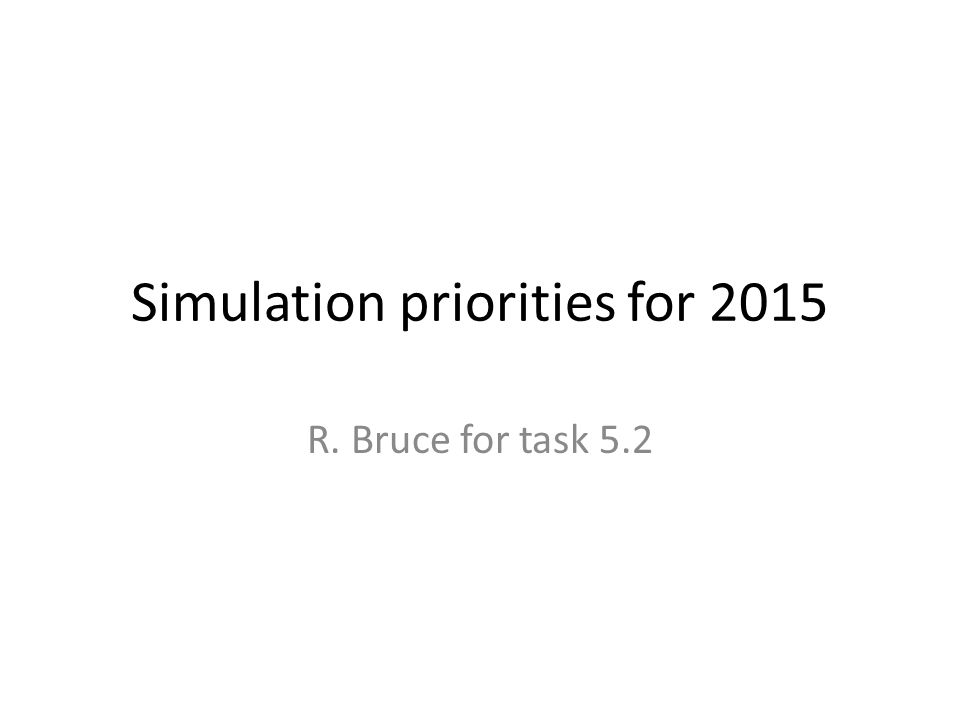 Simulation priorities for 2015 R. Bruce for task 5.2