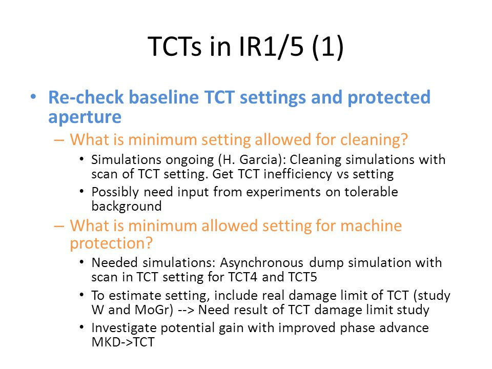 TCTs in IR1/5 (1) Re-check baseline TCT settings and protected aperture – What is minimum setting allowed for cleaning? Simulations ongoing (H. Garcia