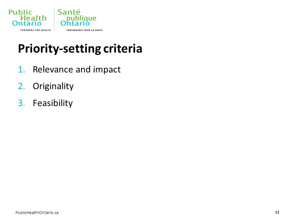 PublicHealthOntario.ca Priority-setting criteria 1.Relevance and impact 2.Originality 3.Feasibility 11