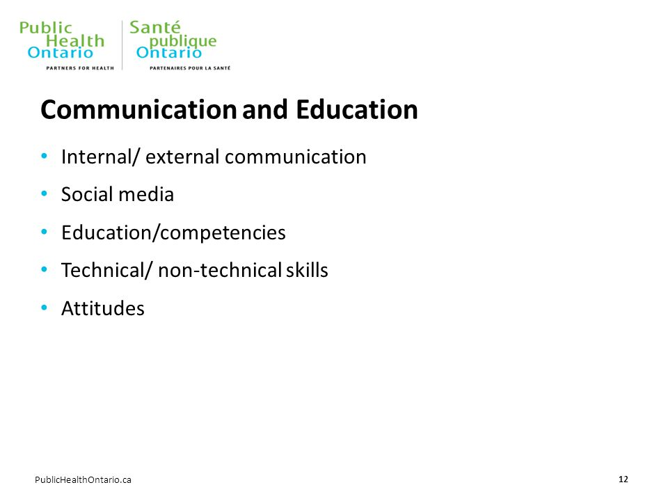 PublicHealthOntario.ca Communication and Education Internal/ external communication Social media Education/competencies Technical/ non-technical skills Attitudes 12
