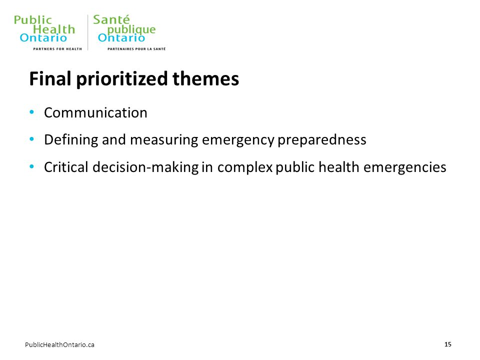PublicHealthOntario.ca Final prioritized themes Communication Defining and measuring emergency preparedness Critical decision-making in complex public health emergencies 15