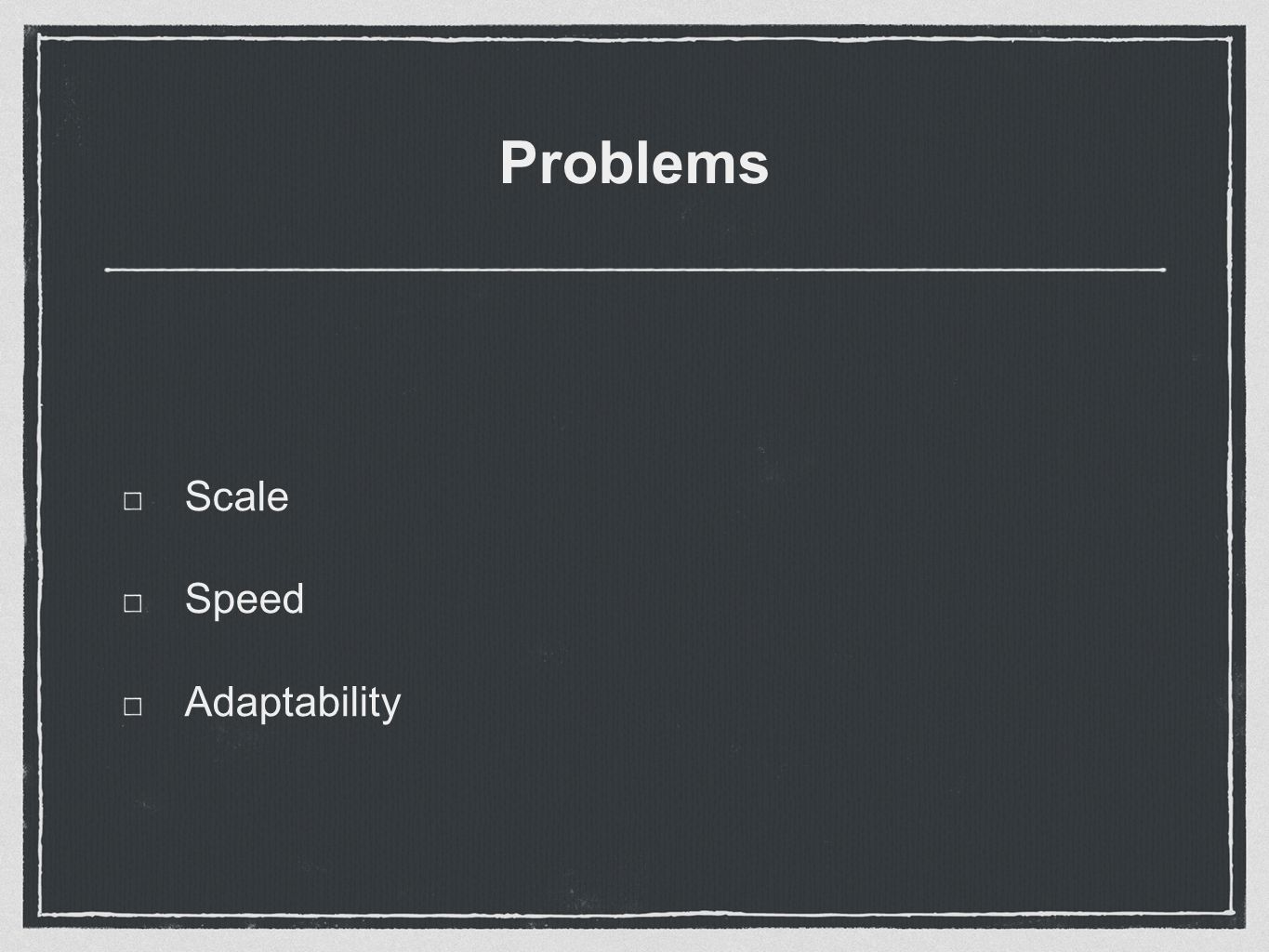 Problems Scale Speed Adaptability