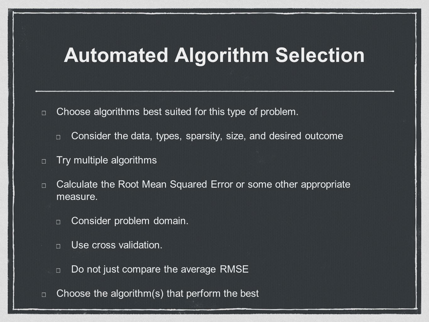 Automated Algorithm Selection Choose algorithms best suited for this type of problem.