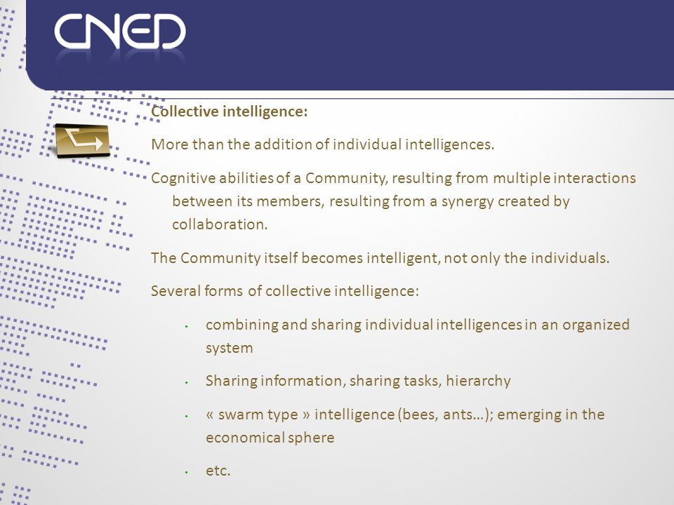 Collective intelligence: More than the addition of individual intelligences.