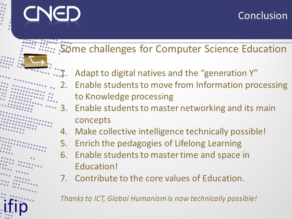 Some challenges for Computer Science Education 1.Adapt to digital natives and the generation Y 2.Enable students to move from Information processing to Knowledge processing 3.Enable students to master networking and its main concepts 4.Make collective intelligence technically possible.