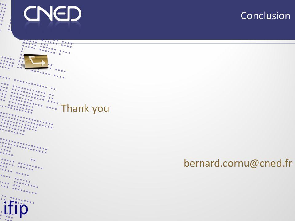 Thank you bernard.cornu@cned.fr ifip Conclusion