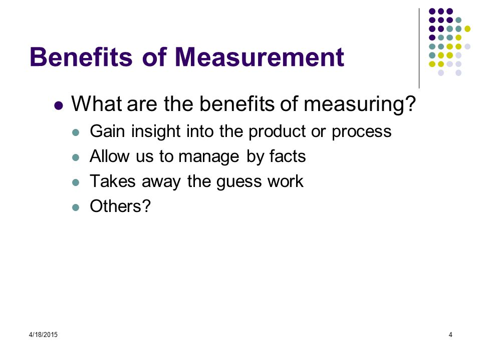 4/18/20154 Benefits of Measurement What are the benefits of measuring.