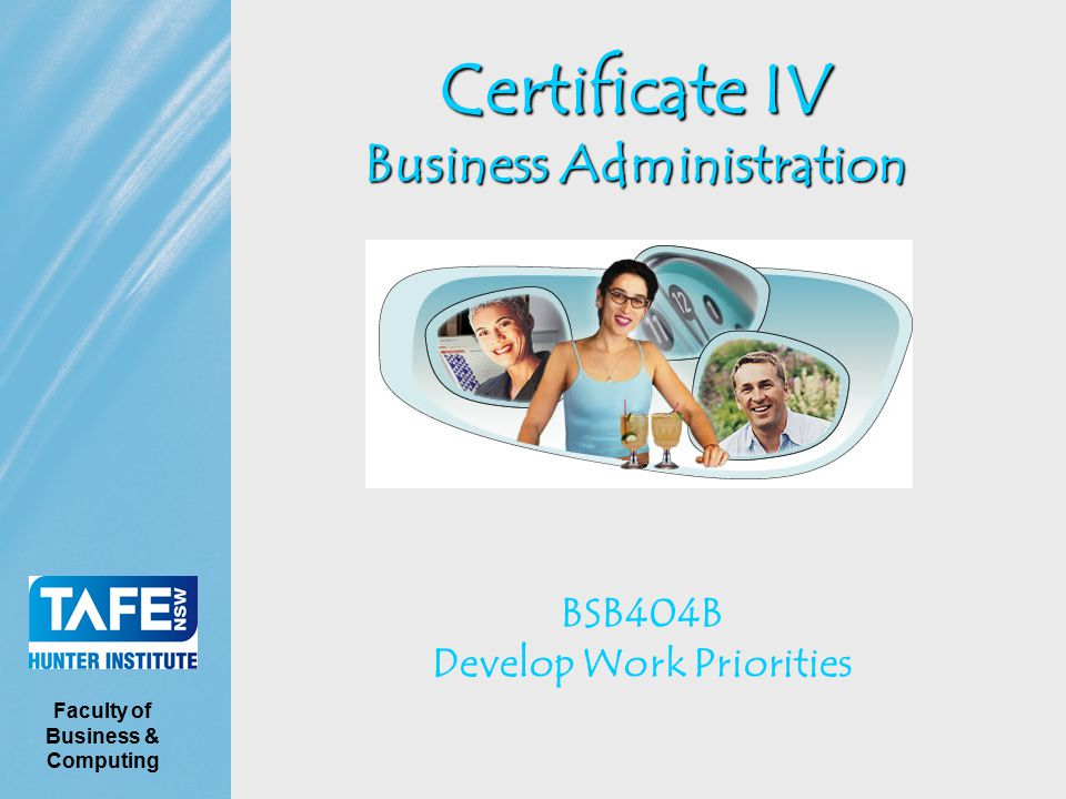 Certificate IV Business Administration BSB404B Develop Work Priorities Faculty of Business & Computing