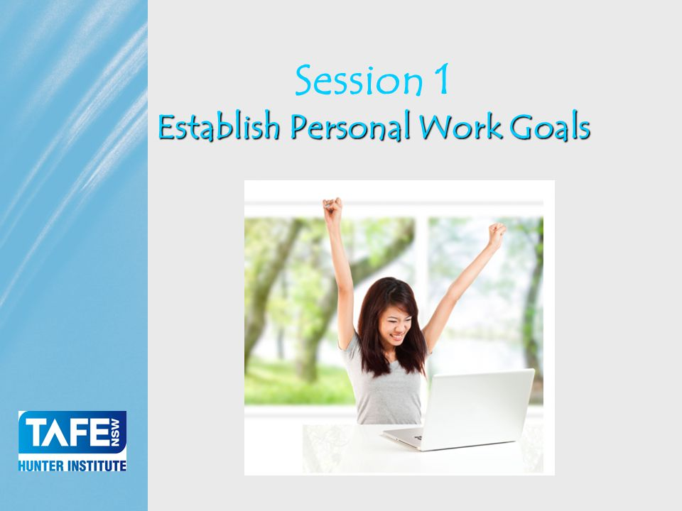 Faculty of Business Establish Personal Work Goals Session 1 Establish Personal Work Goals