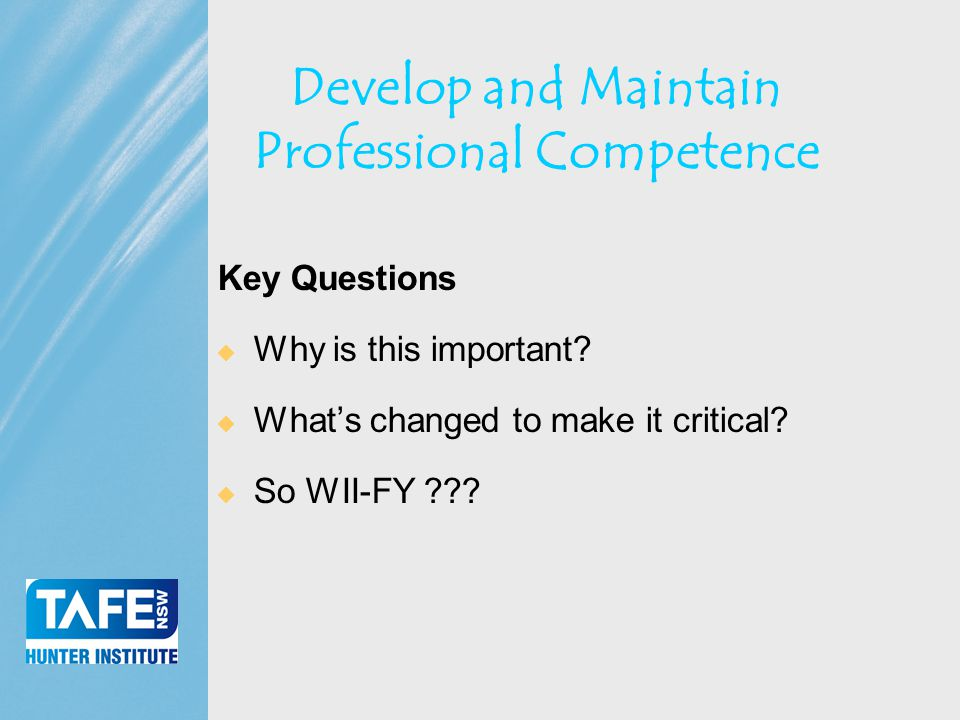 Faculty of Business Develop and Maintain Professional Competence Key Questions  Why is this important.