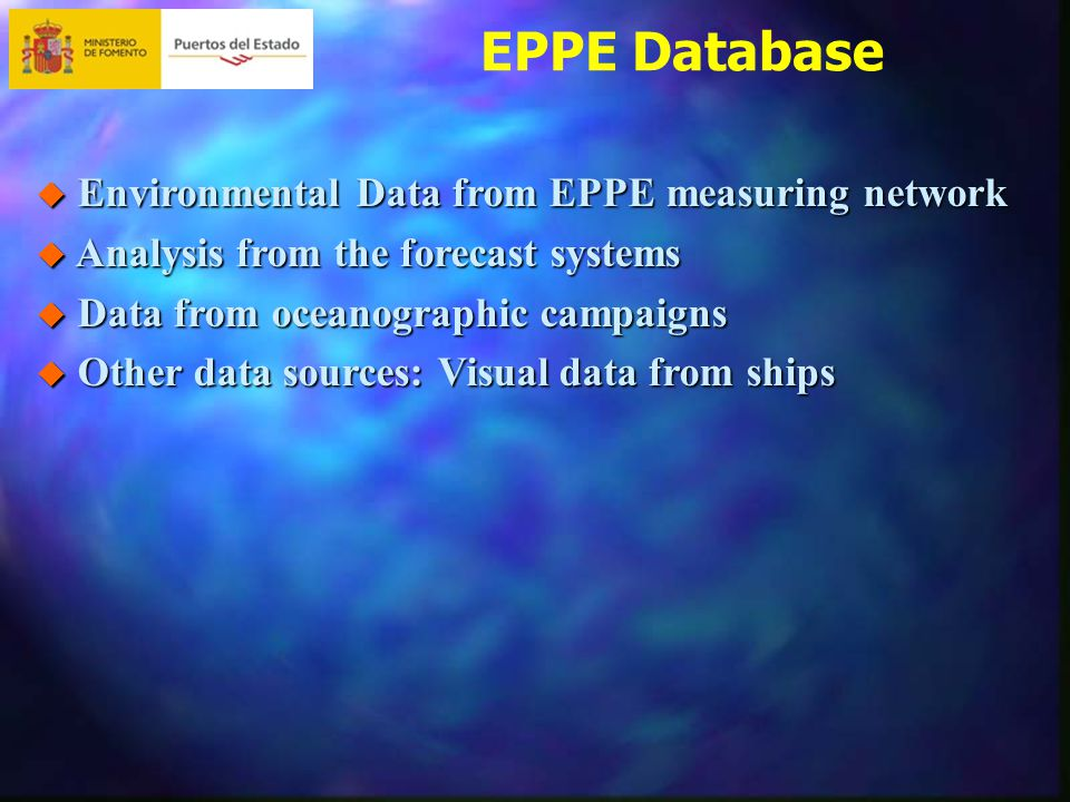 EPPE Database  Environmental Data from EPPE measuring network  Analysis from the forecast systems  Data from oceanographic campaigns  Other data sources: Visual data from ships