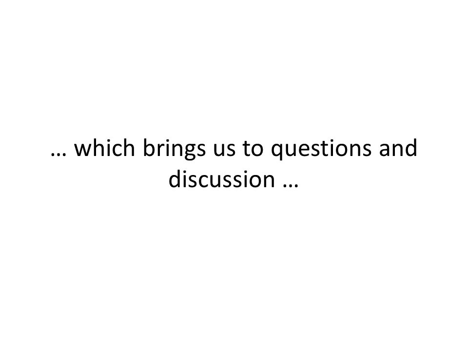 … which brings us to questions and discussion …