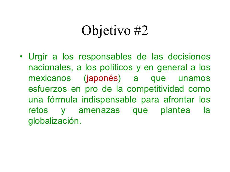 Objetivo #3 Proponer a la sociedad puntos de consenso indispensable en México (Japón y Kyocera) para hacer posible el incremento de la competitividad y en consecuencia abatir la pobreza en un mundo crecientemente globalizado.