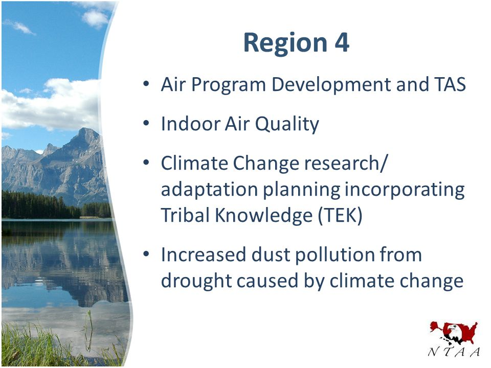 Region 4 Air Program Development and TAS Indoor Air Quality Climate Change research/ adaptation planning incorporating Tribal Knowledge (TEK) Increased dust pollution from drought caused by climate change