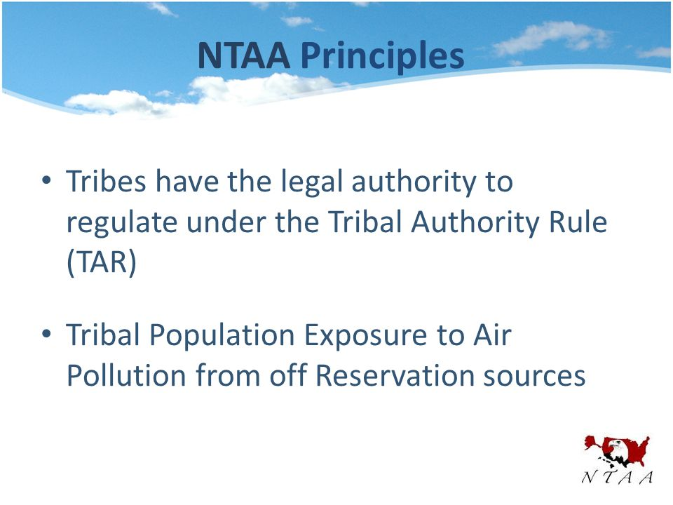 NTAA Principles Tribes have the legal authority to regulate under the Tribal Authority Rule (TAR) Tribal Population Exposure to Air Pollution from off Reservation sources