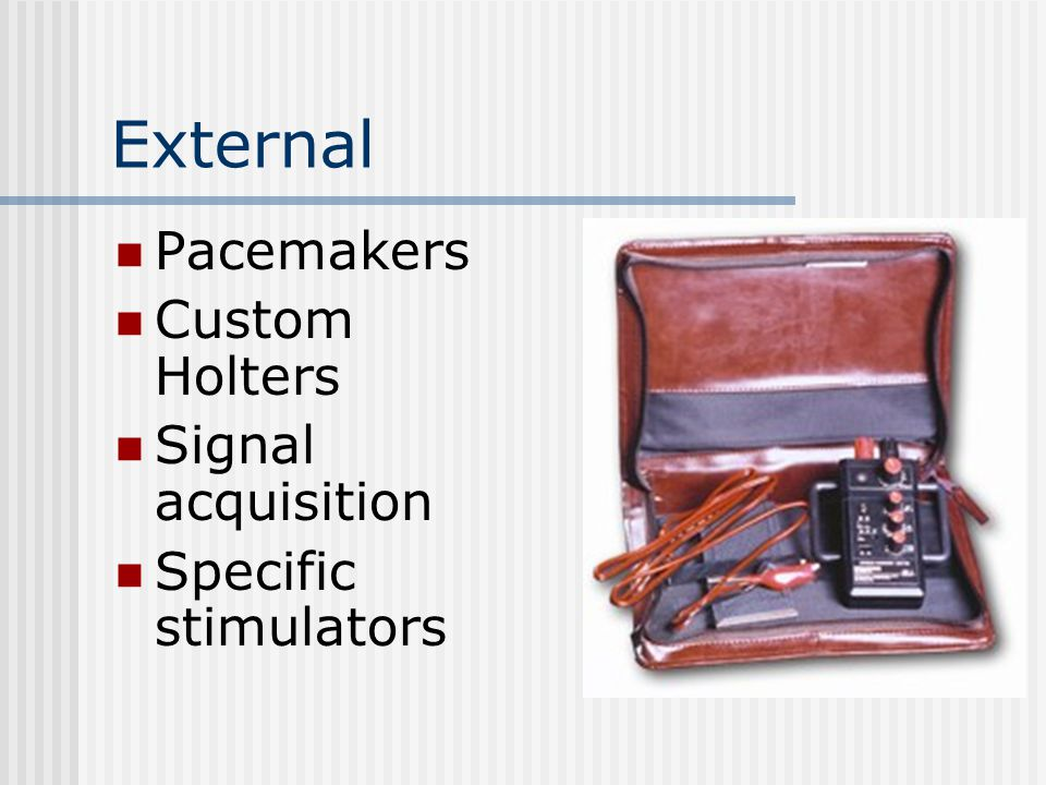 External Pacemakers Custom Holters Signal acquisition Specific stimulators