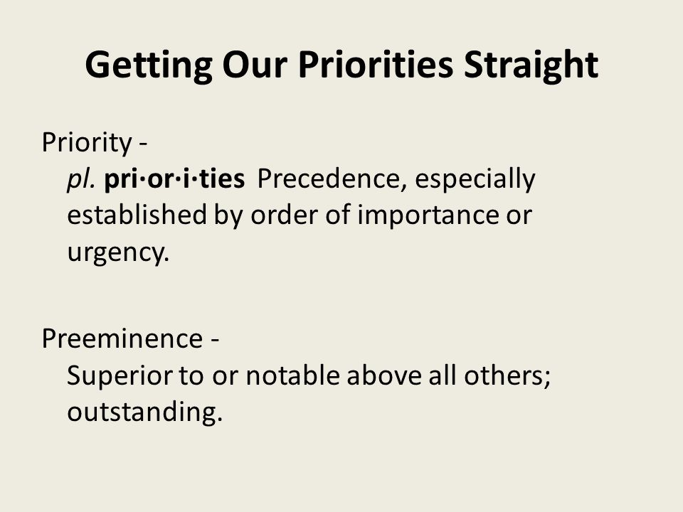 Getting Our Priorities Straight Introduction: 1.