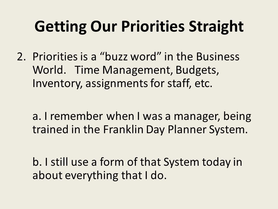 Getting Our Priorities Straight I.Individually – We All have Some Sort of Priority List in Our Lives, some things have a place of preeminence over other things.