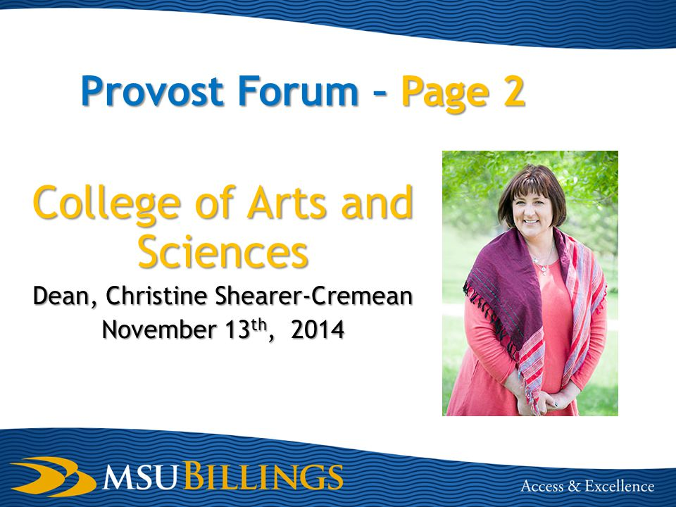 Provost Forum – Page 2 College of Arts and Sciences Dean, Christine Shearer-Cremean November 13 th, 2014