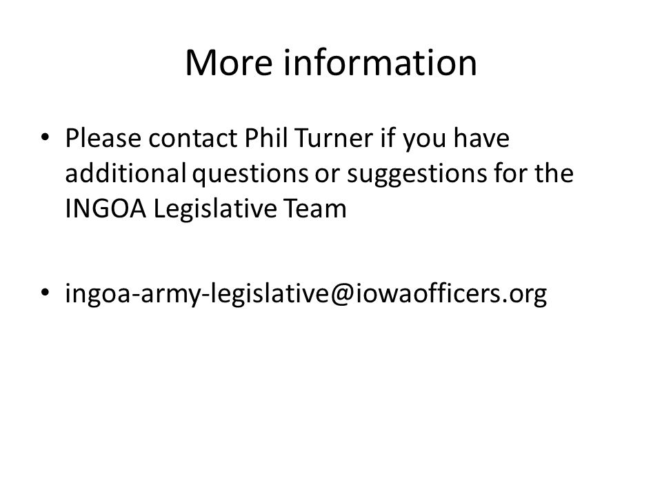More information Please contact Phil Turner if you have additional questions or suggestions for the INGOA Legislative Team ingoa-army-legislative@iowa