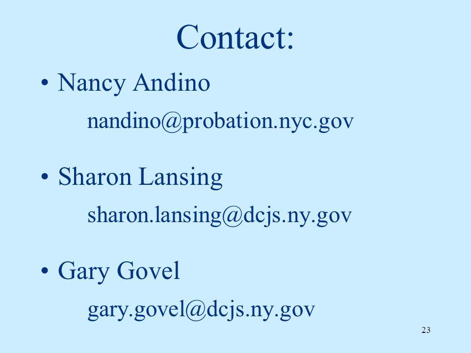 Contact: Nancy Andino nandino@probation.nyc.gov Sharon Lansing sharon.lansing@dcjs.ny.gov Gary Govel gary.govel@dcjs.ny.gov 23