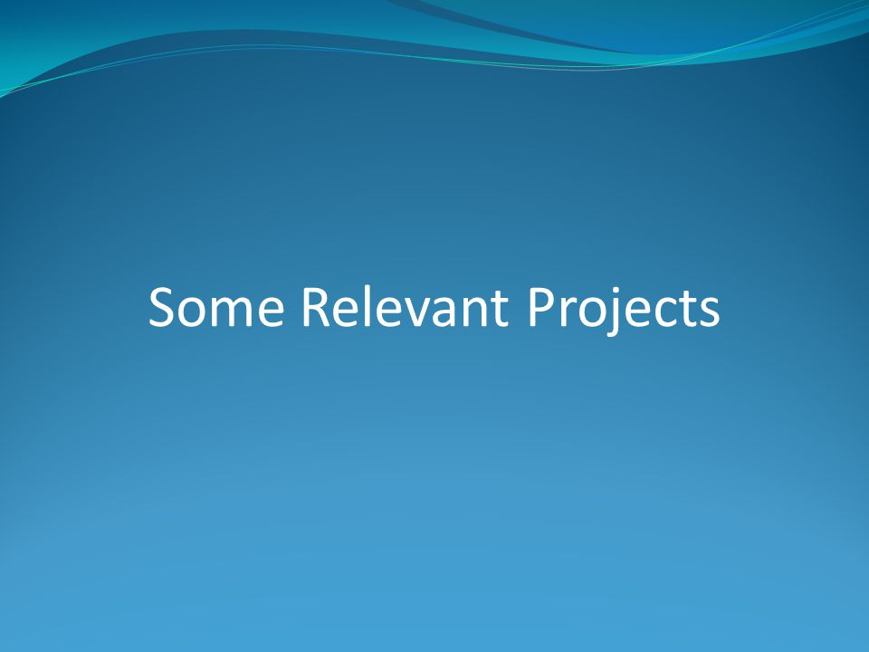 Some Relevant Projects