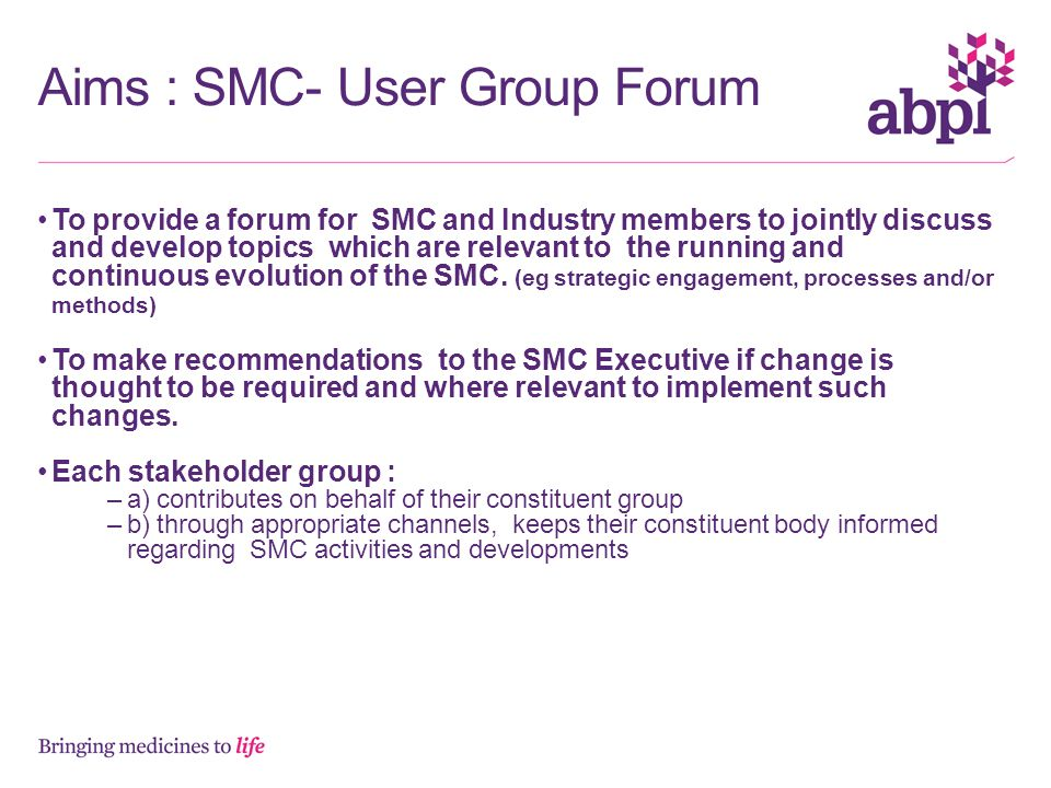 Aims : SMC- User Group Forum To provide a forum for SMC and Industry members to jointly discuss and develop topics which are relevant to the running and continuous evolution of the SMC.
