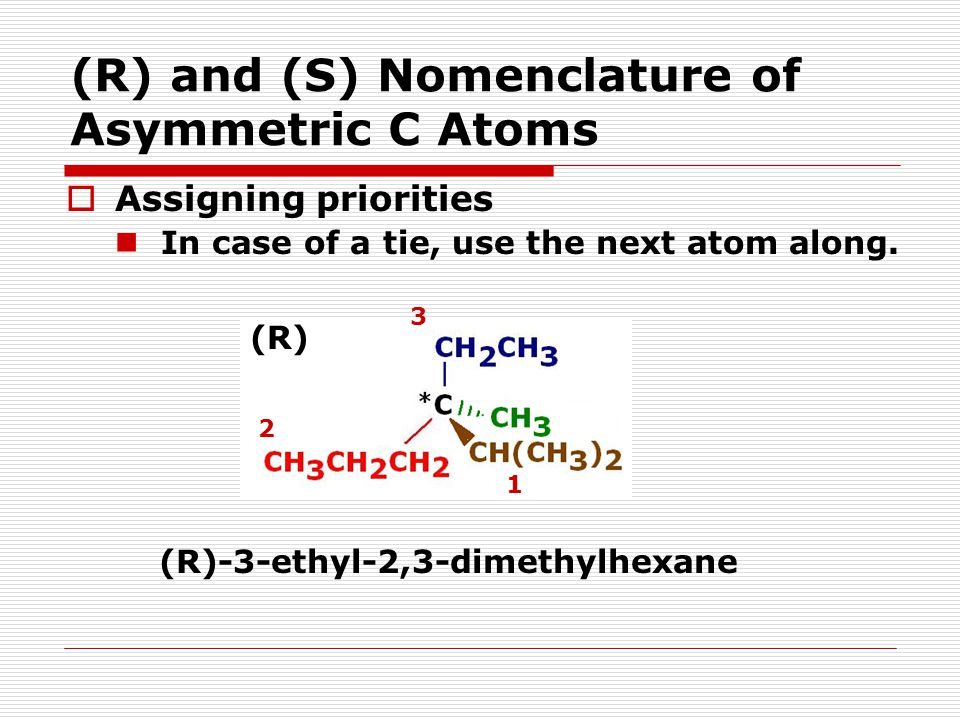 (R) and (S) Nomenclature of Asymmetric C Atoms  Assigning priorities In case of a tie, use the next atom along.