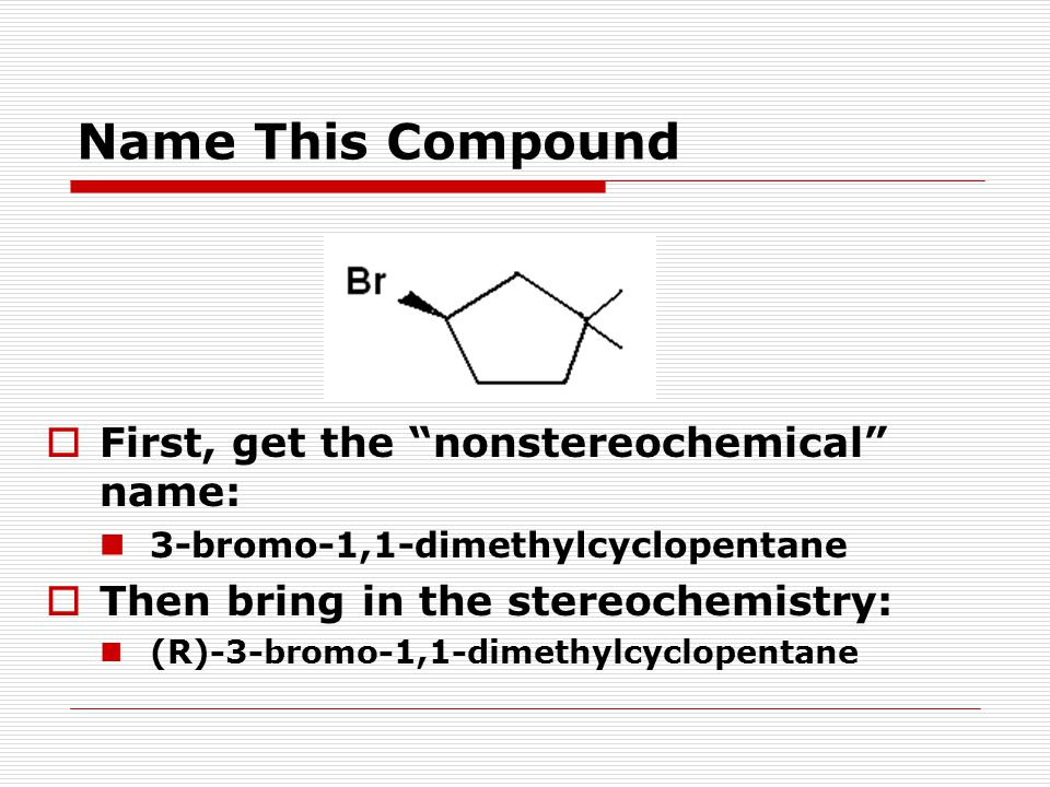 "Name This Compound  First, get the ""nonstereochemical"" name: 3-bromo-1,1-dimethylcyclopentane  Then bring in the stereochemistry: (R)-3-bromo-1,1-di"
